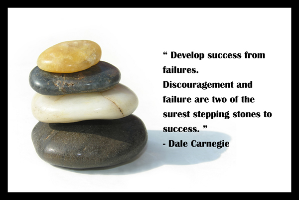Develop success from failures. Discouragement and failure are two of the surest stepping stones to success
