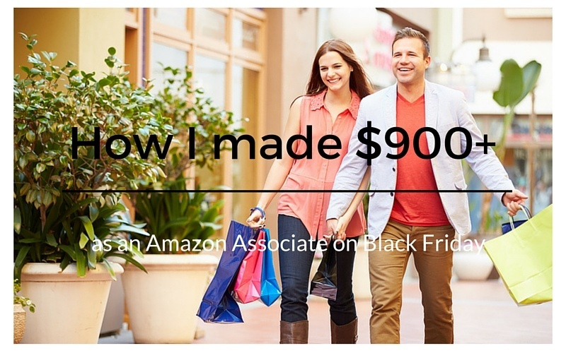 How I made $900+ Extra Money as an Amazon Associate on Black Friday